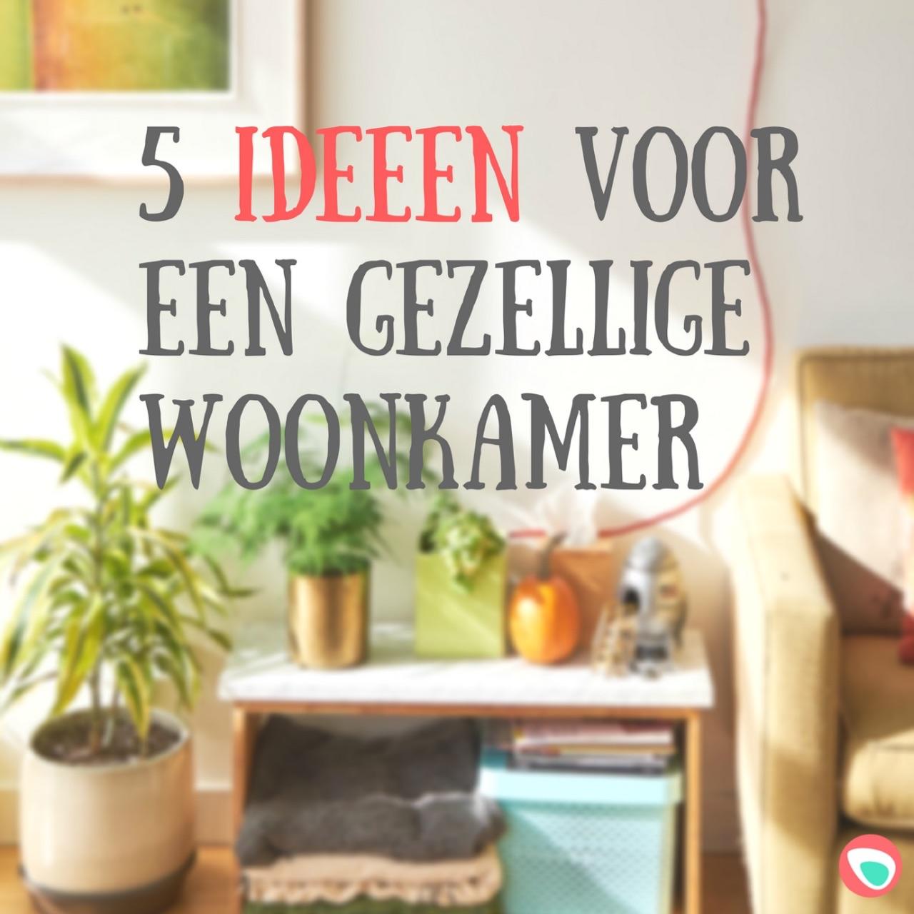 5 ideeën voor een gezellige woonkamer - Leukegeit